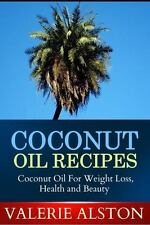 Coconut Oil Recipes : Coconut Oil for Weight Loss, Health and Beauty by...