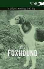 The Foxhound - a Complete Anthology of the Dog (2010, Paperback)