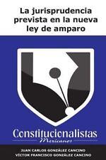 La Jurisprudencia Prevista en la Nueva Ley de Amparo by Juan González Cancino...