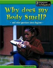 Why Does My Body Smell?: And Other Questions About Hygiene (Body Matters)
