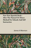 New First Spanish Book : After the Natural or Direct Method for Schools and S...