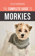 Morkie Dog Book: The Complete Guide to Morkies - 2018 Paperback