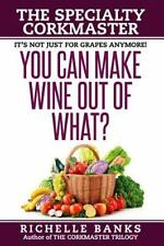 The CorkMaster Trilogy: You Can Make Wine Out of What? : The Specialty...