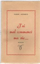 J'ai mal commencé ma vie-Pierre Andreux-I H.Mauger -1953 Dédicacé par l'auteur