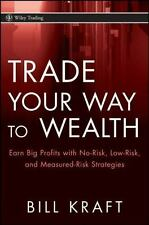 Trade Your Way to Wealth: Earn Big Profits with No-Risk, Low-Risk, and Measured-