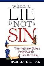 When a Lie Is Not a Sin : The Hebrew Bible's Framework for Deciding by Rabbi...