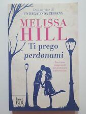 Melissa Hill: Ti prego perdonami NUOVO -50% ed. Best BUR A43