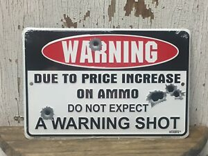 """Embossed Sign """"Warning..Due to the price of ammo... no warning shot"""" 8"""" x 12"""""""