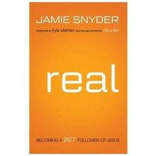 Real : Becoming a 24/7 Follower of Jesus by Jamie Snyder (2013, Paperback)