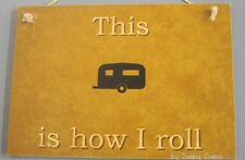 How I Roll Caravan RV Camper Camping BBQ Outdoor Touring Wooden Travel Sign
