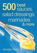 500 Best Sauces, Salad Dressings, Marinades and More by Geary, George