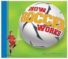 How Soccer Works (How Sports Work) - LikeNew - Thomas, Keltie - Hardcover