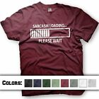 Sarcasm Loading...Please Wait. Funny Tshirt. Multiple color shirts and inks