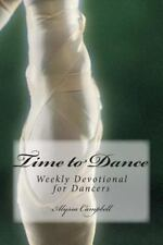 Time to Dance : Weekly Devotional for Dancers by Alyssa Campbell (2013,...