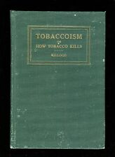 TOBACCOISM OR HOW TOBACCO KILLS - John Harvey Kellogg 1922 1st edition hc book