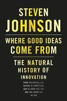 Where Good Ideas Come From: The Natural History of Innovation [ Johnson, Steven