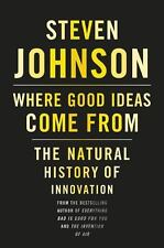 Where Good Ideas Come From : The Natural History of Innovation by Steven Johnson