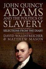 John Quincy Adams and the Politics of Slavery: Selections from the Diary by Matt