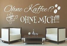 X615 Wandtattoo Spruch - Ohne Kaffee ohne Mich Wandaufkleber Wandsticker Sticker