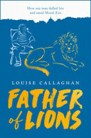 Father Of Lions: The Story Of Mosul Zoo ' Callaghan, Louise