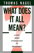 What Does It All Mean?: A Very Short Introduction to Philosophy by Thomas Nagel