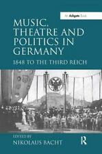 Music, Theatre And Politics in Germany by Nikolaus Bacht (2006, Hardcover)