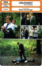 Fiche Cinéma Movie Card. L'enlèvement/The clearing (USA/Allemagne) 2004 J Brugge