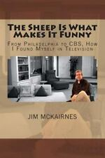 The Sheep Is What Makes It Funny: From Philadelphia to CBS, How I Found Myself i