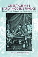 Orientalism in Early Modern France : Eurasian Trade Exoticism and the Ancient...