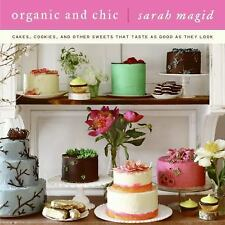 Organic and Chic : Cakes, Cookies, and Other Sweets That Taste as Good as They …