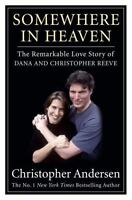 Somewhere in Heaven: The Remarkable Love Story of Dana and Christopher Reeve , A