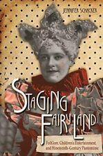 Staging Fairyland: Folklore, Children's Enterta. Schacker, Jennifer.#*=