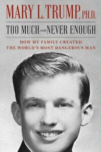 Too Much and Never Enough by Mary L. Trump Ph.D (2020, Hardcover)