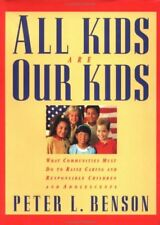 All Kids Are Our Kids: What Communities Must Do to Raise Caring and Responsible