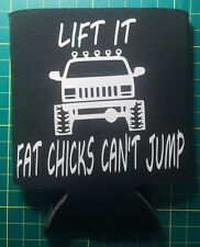 Cherokee Lift It Fat Chicks Can't Jump Beer  Can Bottle Cooler Koozie Funny Jeep