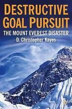 Destructive Goal Pursuit: The Mt. Everest Disaster by D. Christopher Kayes