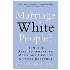 Is Marriage for White People?: How the African American Marriage Decline Affects