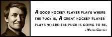 Wall Quote - Wayne Gretzky -  A good hockey player plays where the puck is. A gr