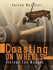 Just Published New Book: Coasting on Wheels: Vintage Toy Wagons