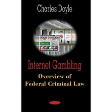 Internet Gambling Overview of Federal Criminal Law - Hardcover NEW Charles Doyle