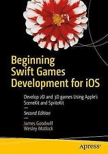 BEGINNING SWIFT GAMES DEVELOPMENT FOR IOS: DEVELOP 2D AND By Wesley Matlock