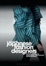 Japanese Fashion Designers : The Work and Influence of Issey Miyake, Yohji Ya...