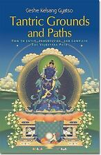 Tantric Grounds and Paths : How to Enter, Progress on, and Complete the Vajrayan