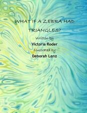What If a Zebra Had Triangles? by Victoria Roder (2013, Paperback)