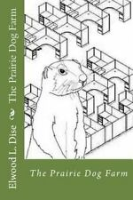 The Prairie Dog Farm by Elwood Dise (2014, Paperback)