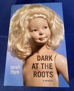 Dark at the Roots : A Memoir by Sarah Thyre (2007, Hardcover)