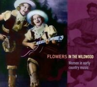 FLOWERS IN THE WILDWOOD-WOMEN IN EARLY COUNTRY MUS  CD NEW+