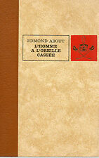 L'HOMME A L'OREILLE CASSEE, par Edmond ABOUT, Editions de L'ERABLE