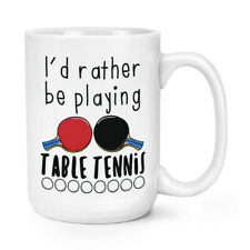 I'd Rather Be Playing Table Tennis 15oz Large Mug Cup Ping Pong Sport Funny