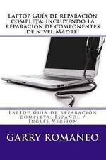 Laptop Guía de Reparación Completa; Incluyendo la Reparación de Componentes...